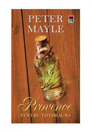 Provence pentru totdeauna, Peter Mayle - Editura Rao Image